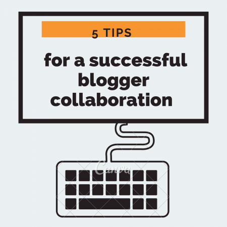5 Tips for a Successful Blogger Collaboration
